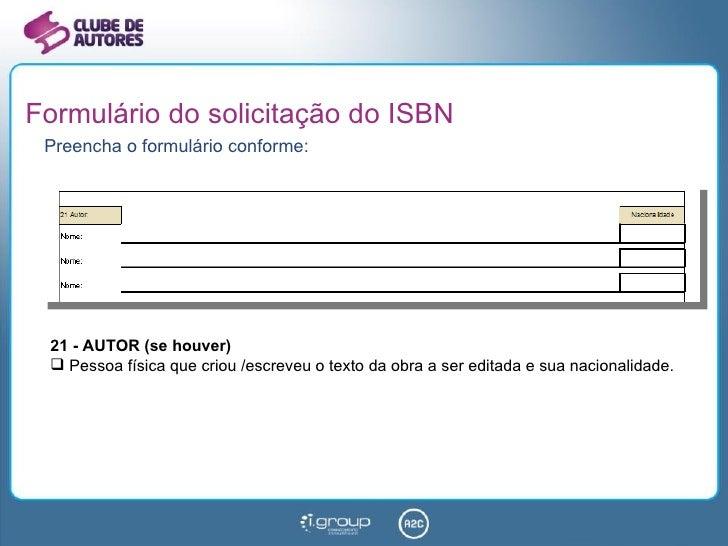 Formulário do solicitação do ISBN <ul><li>Preencha o formulário conforme: </li></ul><ul><li>21 - AUTOR (se houver) </li></...