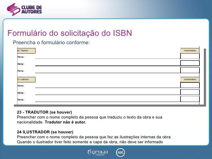 Formulário do solicitação do ISBN <ul><li>Preencha o formulário conforme: </li></ul>23 - TRADUTOR (se houver) Preencher co...