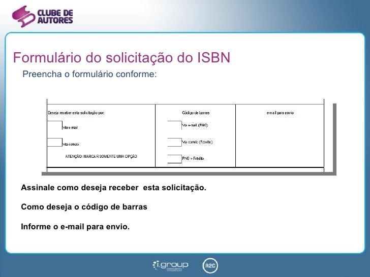 Formulário do solicitação do ISBN <ul><li>Preencha o formulário conforme: </li></ul>Assinale como deseja receber  esta sol...