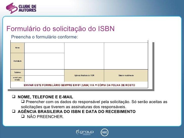 Formulário do solicitação do ISBN <ul><li>Preencha o formulário conforme: </li></ul><ul><li>NOME, TELEFONE E E-MAIL </li><...