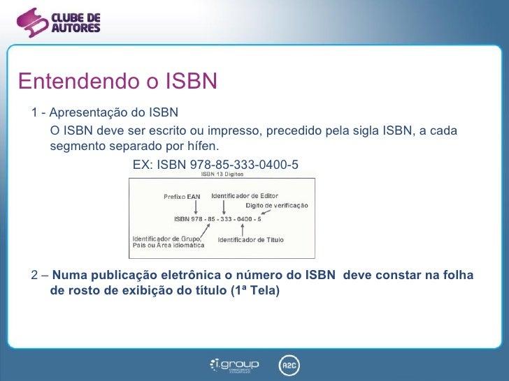 Entendendo o ISBN <ul><li>1 - Apresentação do ISBN  </li></ul><ul><li>O ISBN deve ser escrito ou impresso, precedido pela ...