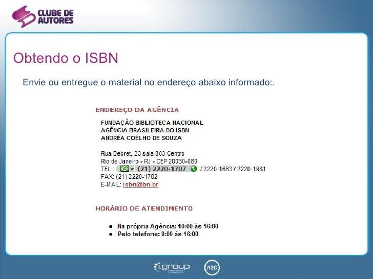 Obtendo o ISBN <ul><li>Envie ou entregue o material no endereço abaixo informado:. </li></ul>