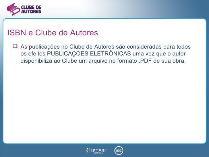 ISBN e Clube de Autores <ul><li>As publicações no Clube de Autores são consideradas para todos os efeitos PUBLICAÇÕES ELET...