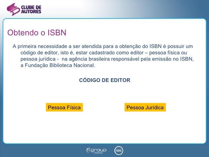 Obtendo o ISBN <ul><li>A primeira necessidade a ser atendida para a obtenção do ISBN é possuir um código de editor, isto é...