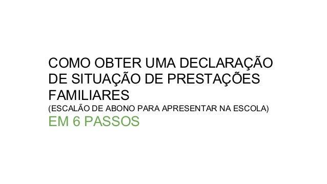 COMO OBTER UMA DECLARAÇÃO DE SITUAÇÃO DE PRESTAÇÕES FAMILIARES (ESCALÃO DE ABONO PARA APRESENTAR NA ESCOLA) EM 6 PASSOS