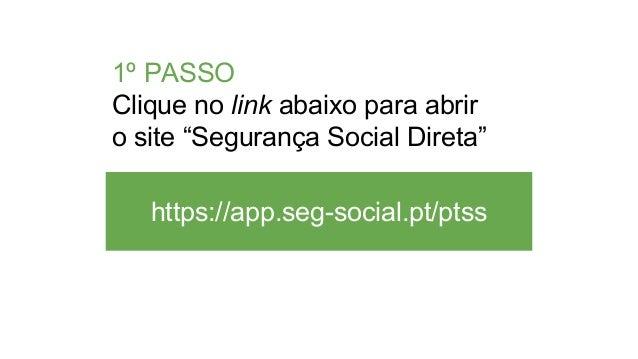 """https://app.seg-social.pt/ptss 1º PASSO Clique no link abaixo para abrir o site """"Segurança Social Direta"""""""