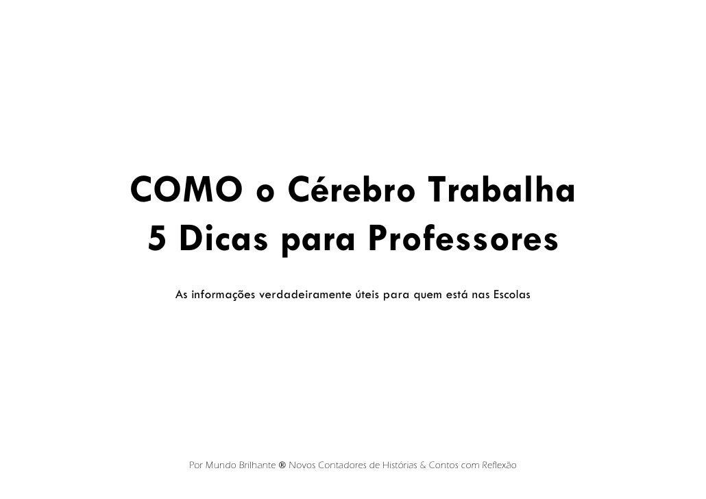 COMO o Cérebro Trabalha 5 Dicas para Professores  As informações verdadeiramente úteis para quem está nas Escolas    Por M...