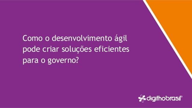 Como o desenvolvimento ágil pode criar soluções eficientes para o governo?