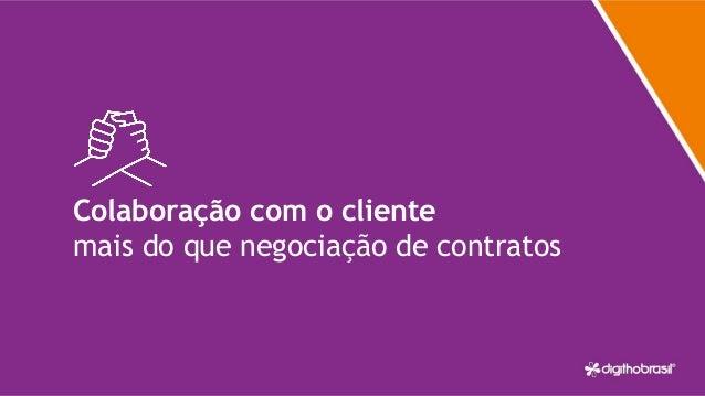 Inception com o máximo possível de pessoas envolvidas Colaboração com o cliente mais do que negociação de contratos