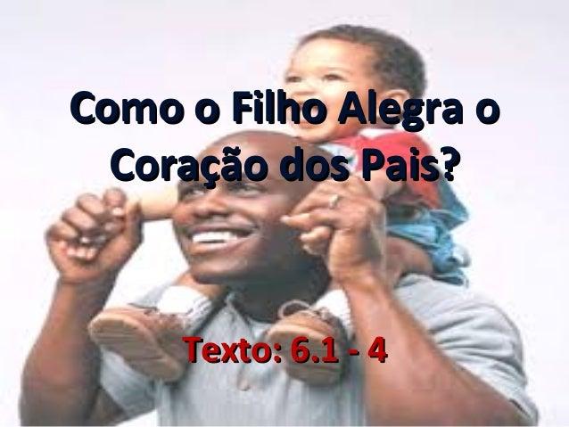 Como o Filho Alegra o Coração dos Pais?  Texto: 6.1 - 4