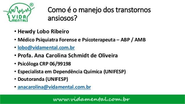 Como é o manejo dos transtornos ansiosos? • Hewdy Lobo Ribeiro • Médico Psiquiatra Forense e Psicoterapeuta – ABP / AMB • ...