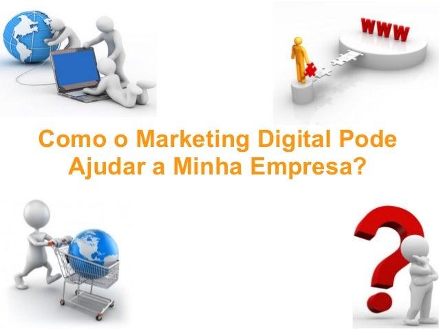 Como o Marketing Digital Pode Ajudar a Minha Empresa?