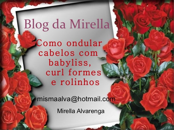 Blog da Mirella Como ondular  cabelos com  babyliss,  curl formes e rolinhos [email_address] Mirella Alvarenga