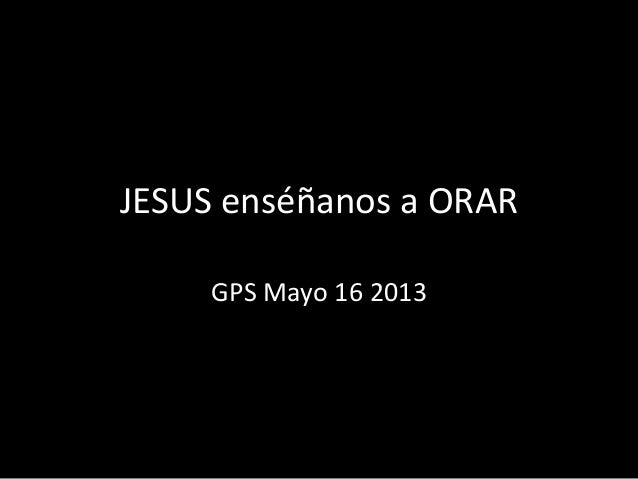 JESUS enséñanos a ORARGPS Mayo 16 2013