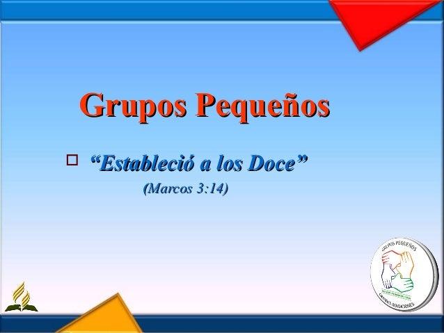 """Grupos Pequeños   """"Estableció a los Doce""""         (Marcos 3:14)"""
