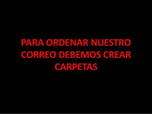 PARA ORDENAR NUESTRO CORREO DEBEMOS CREAR CARPETAS