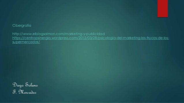 Cibergrafía http://www.elblogsalmon.com/marketing-y-publicidad https://centropsinergia.wordpress.com/2012/03/28/psicologia...