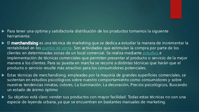  Para tener una optima y satisfactoria distribución de los productos tomamos la siguiente herramienta:  El merchandising...