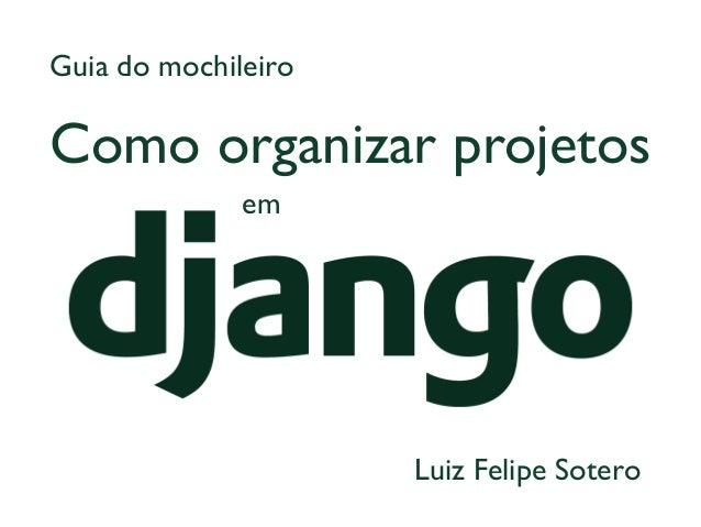 Como organizar projetos  Guia do mochileiro  em  Luiz Felipe Sotero