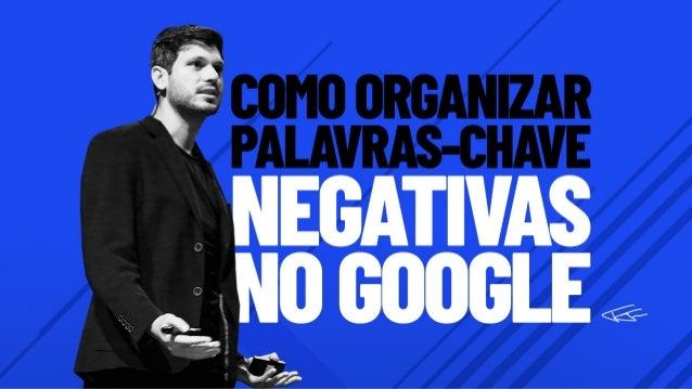 Como organizar as suas palavras-chave negativas no Google. De uma forma mais simples, rápida e prática. A gente sabe da im...