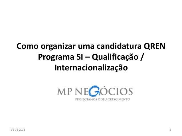 Como organizar uma candidatura QREN        Programa SI – Qualificação /            Internacionalização16-01-2013          ...