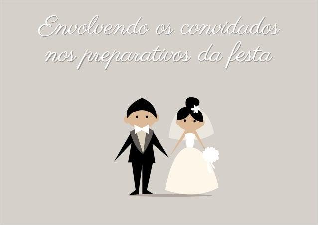 O dia é dos noivos, mas quem faz a festa são os convidados! Por isso, atualize-os sempre dos preparativos da festa. Poste ...