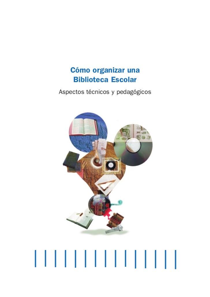 Cómo organizar una    Biblioteca EscolarAspectos técnicos y pedagógicos
