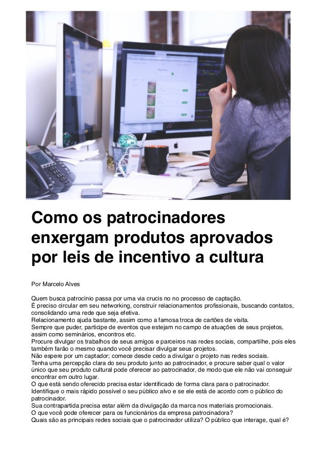 Como os patrocinadores enxergam produtos aprovados por leis de incentivo a cultura Por Marcelo Alves Quem busca patrocínio...