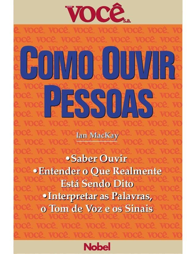 Ian MacKay       •Saber Ouvir•Entender o Que Realmente      Está Sendo Dito  •Interpretar as Palavras, o Tom de Voz e os S...