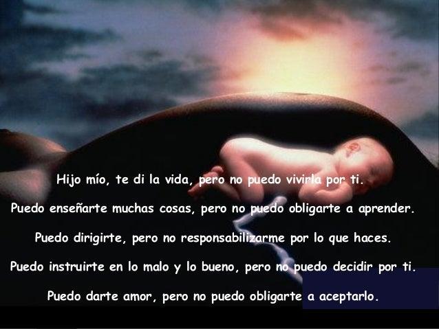 Edited & Adapted by: AZV2-Miami Author: Unknown Hijo mío, te di la vida, pero no puedo vivirla por ti. Puedo enseñarte muc...