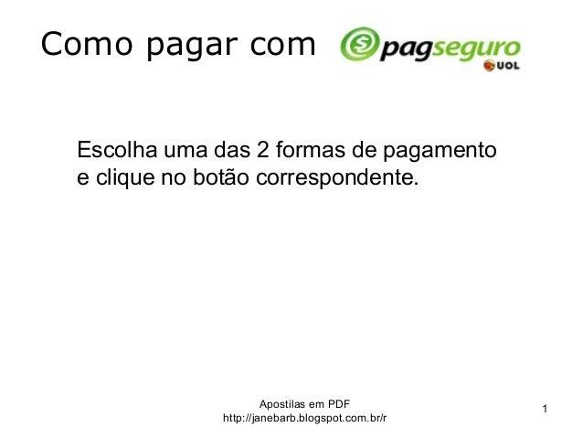 Apostilas em PDF http://janebarb.blogspot.com.br/r 1 Como pagar com Escolha uma das 2 formas de pagamento e clique no botã...