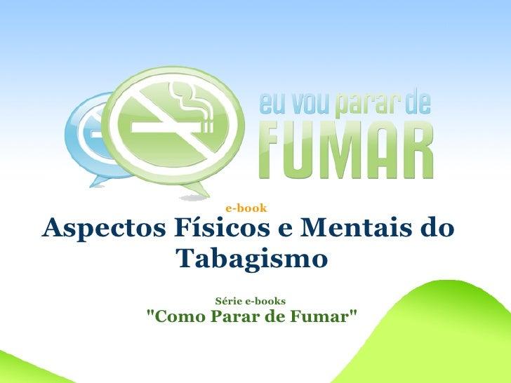 e-book  Aspectos Físicos e Mentais do          Tabagismo              Série e-books        quot;Como Parar de Fumarquot;