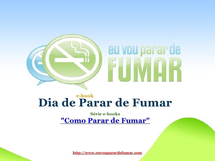e-book Dia de Parar de Fumar              Série e-books    quot;Como Parar de Fumarquot;         http://www.euvouparardefu...