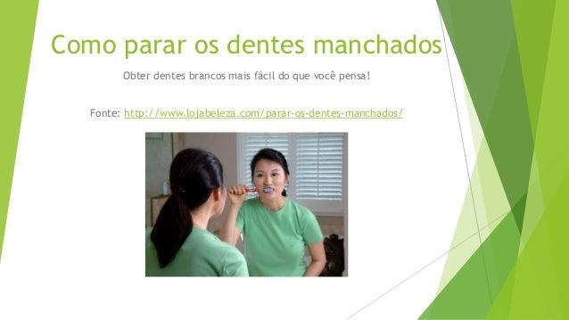 Como parar os dentes manchados Obter dentes brancos mais fácil do que você pensa! Fonte: http://www.lojabeleza.com/parar-o...