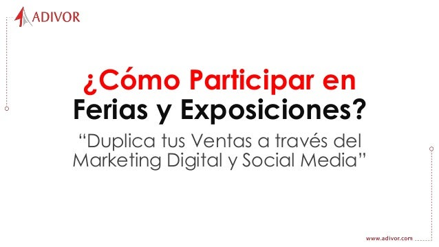 "¿Cómo Participar en Ferias y Exposiciones? ""Duplica tus Ventas a través del Marketing Digital y Social Media"""