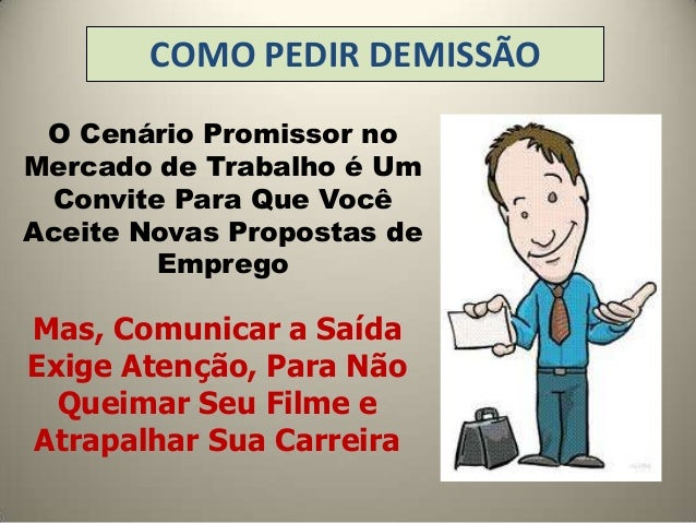 COMO PEDIR DEMISSÃO O Cenário Promissor noMercado de Trabalho é Um  Convite Para Que VocêAceite Novas Propostas de        ...