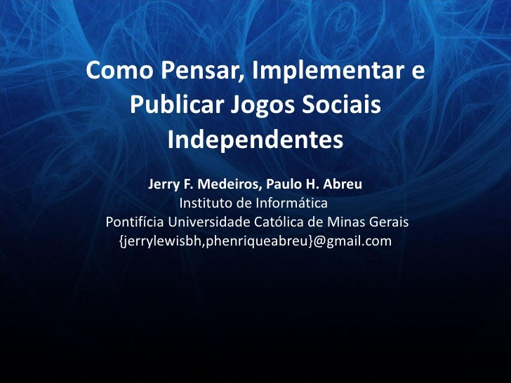 Como Pensar, Implementar e Publicar Jogos Sociais Independentes Jerry F. Medeiros, Paulo H. Abreu Instituto de Informática...