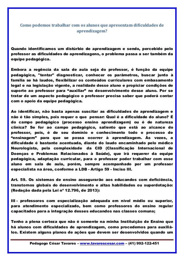 Pedagogo César Tavares – www.tavarescesar.com – (41) 992-122-451 Como podemos trabalhar com os alunos que apresentam dific...