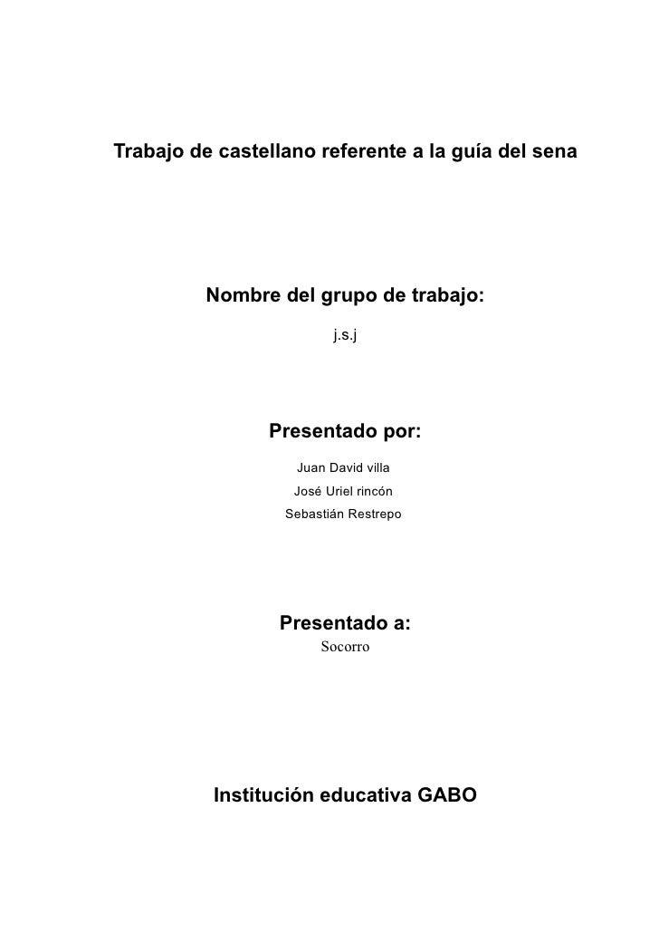 Trabajo de castellano referente a la guía del sena              Nombre del grupo de trabajo:                          j.s....