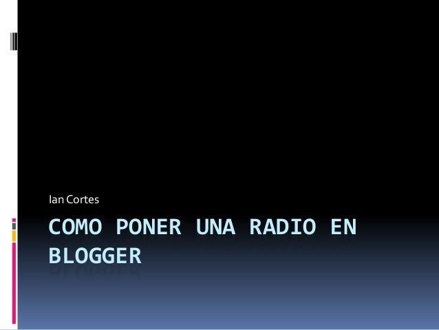 COMO PONER UNA RADIO ENBLOGGERIanCortes