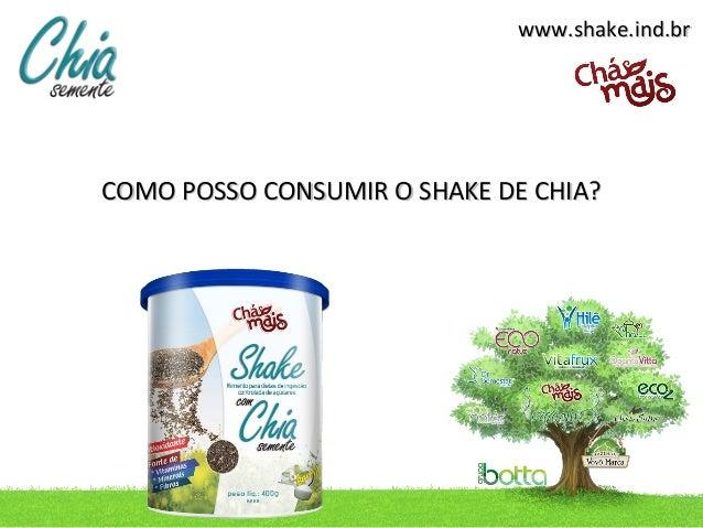 www.shake.ind.brCOMO POSSO CONSUMIR O SHAKE DE CHIA?