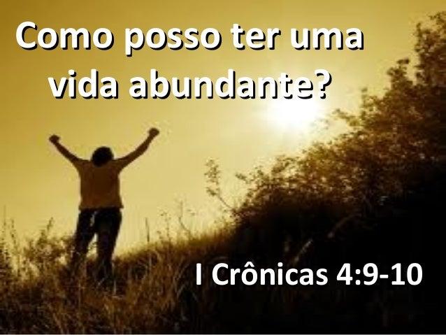 Como posso ter uma vida abundante?         I Crônicas 4:9-10