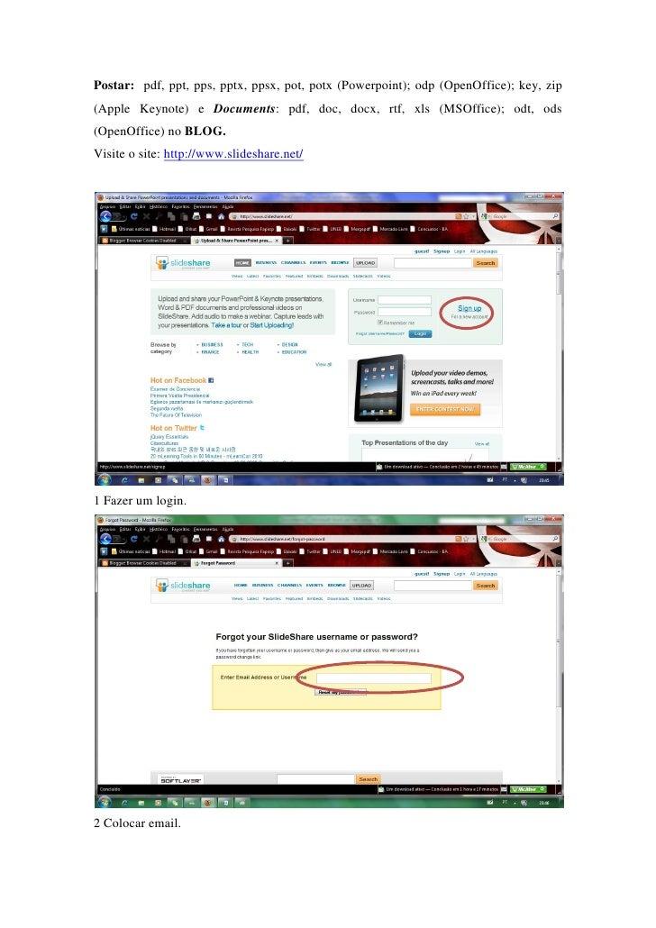 Postar: pdf, ppt, pps, pptx, ppsx, pot, potx (Powerpoint); odp (OpenOffice); key, zip (Apple Keynote) e Documents: pdf, do...