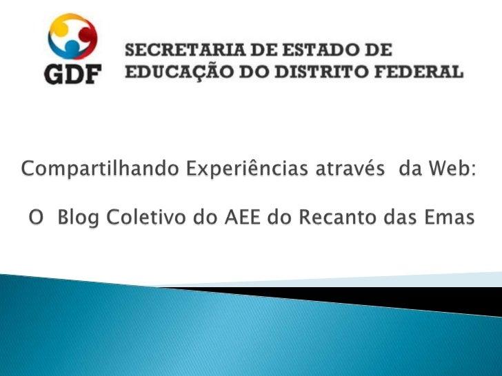 Compartilhando Experiências através  da Web:  O  Blog Coletivo do AEE do Recanto das Emas<br />