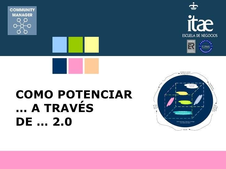 COMO POTENCIAR … A TRAVÉS  DE … 2.0