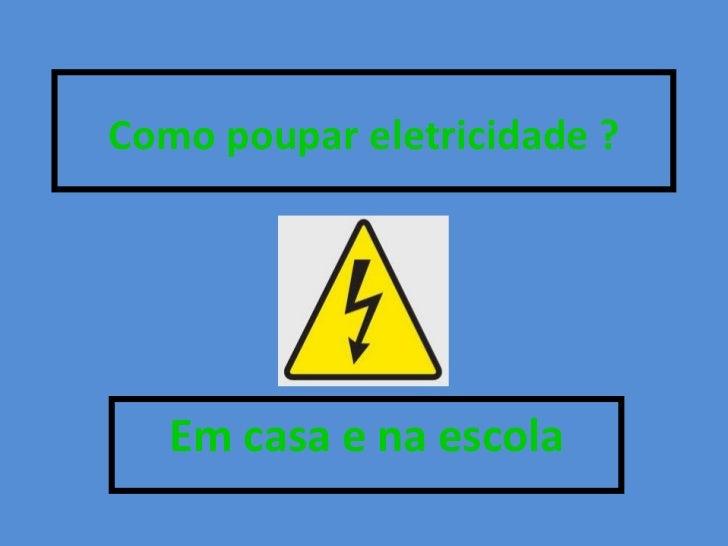 Como poupar eletricidade ? Em casa e na escola