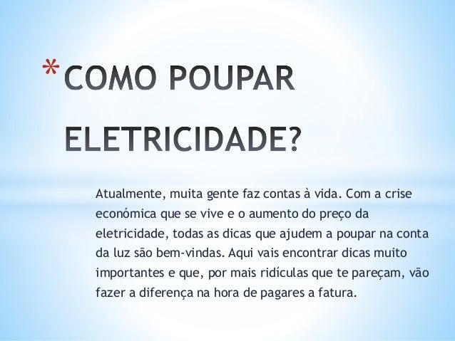 Atualmente, muita gente faz contas à vida. Com a crise económica que se vive e o aumento do preço da eletricidade, todas a...