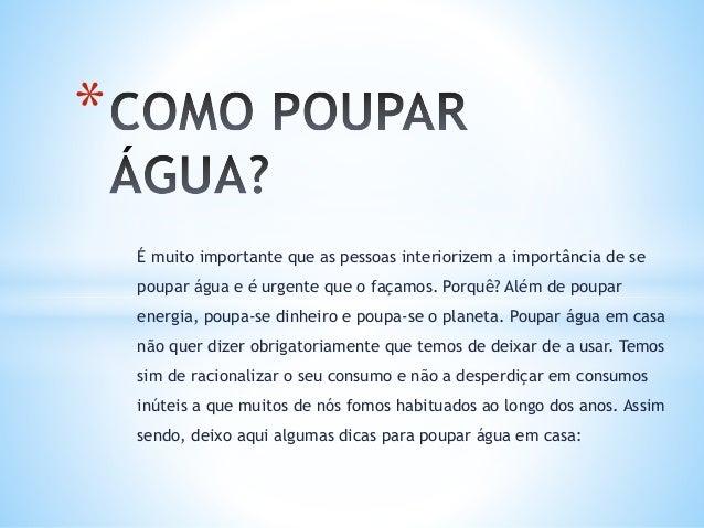 É muito importante que as pessoas interiorizem a importância de se poupar água e é urgente que o façamos. Porquê? Além de ...
