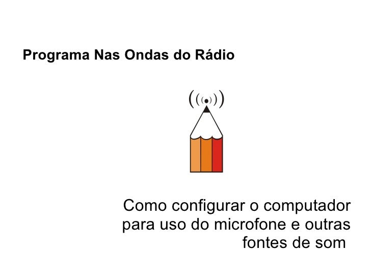 Programa Nas Ondas do Rádio   Como configurar o computador para uso do microfone e outras fontes de som