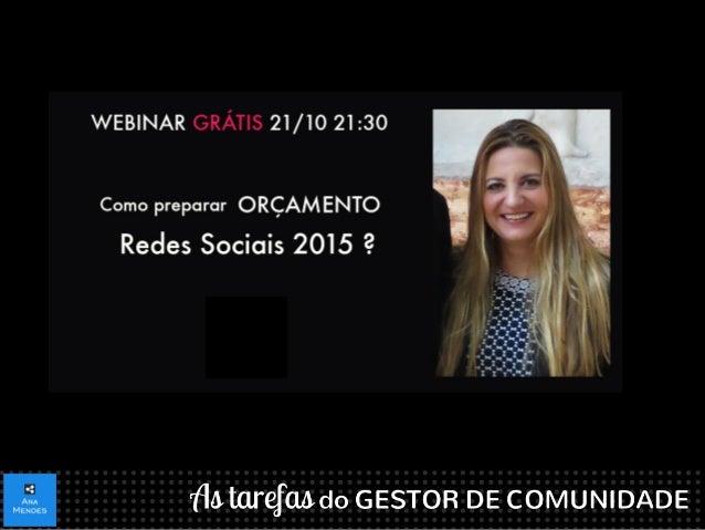 De volta aos Webinars …  Formadora em:  facebook/AnaMendesFormacaoConsultoriaRedesSociais